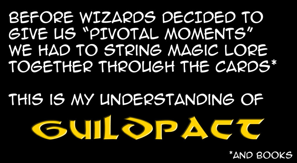 """Before Wizards decided to give us """"Pivotal Moments"""" we had to string Magic lore together through the cards (and books). This is my understanding of Guildpact."""