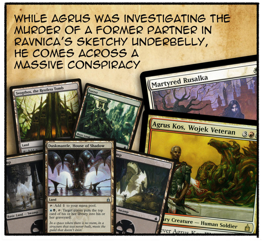 While Agrus was investigating the murder of a former partner in Ravnica's sketchy underbelly, he comes across a massive conspiracy.