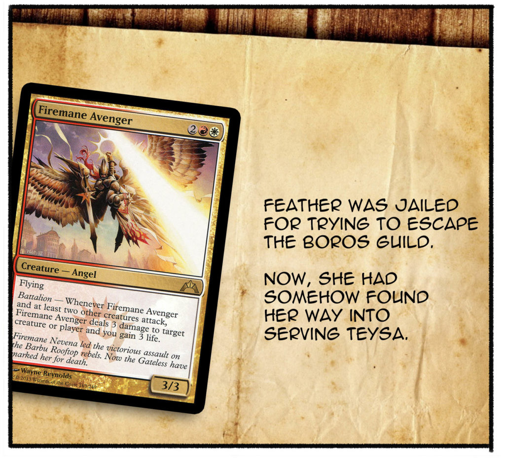 Feather was jailed for trying to escape the Boros guild. Now, she had somehow found her way into serving Teysa.