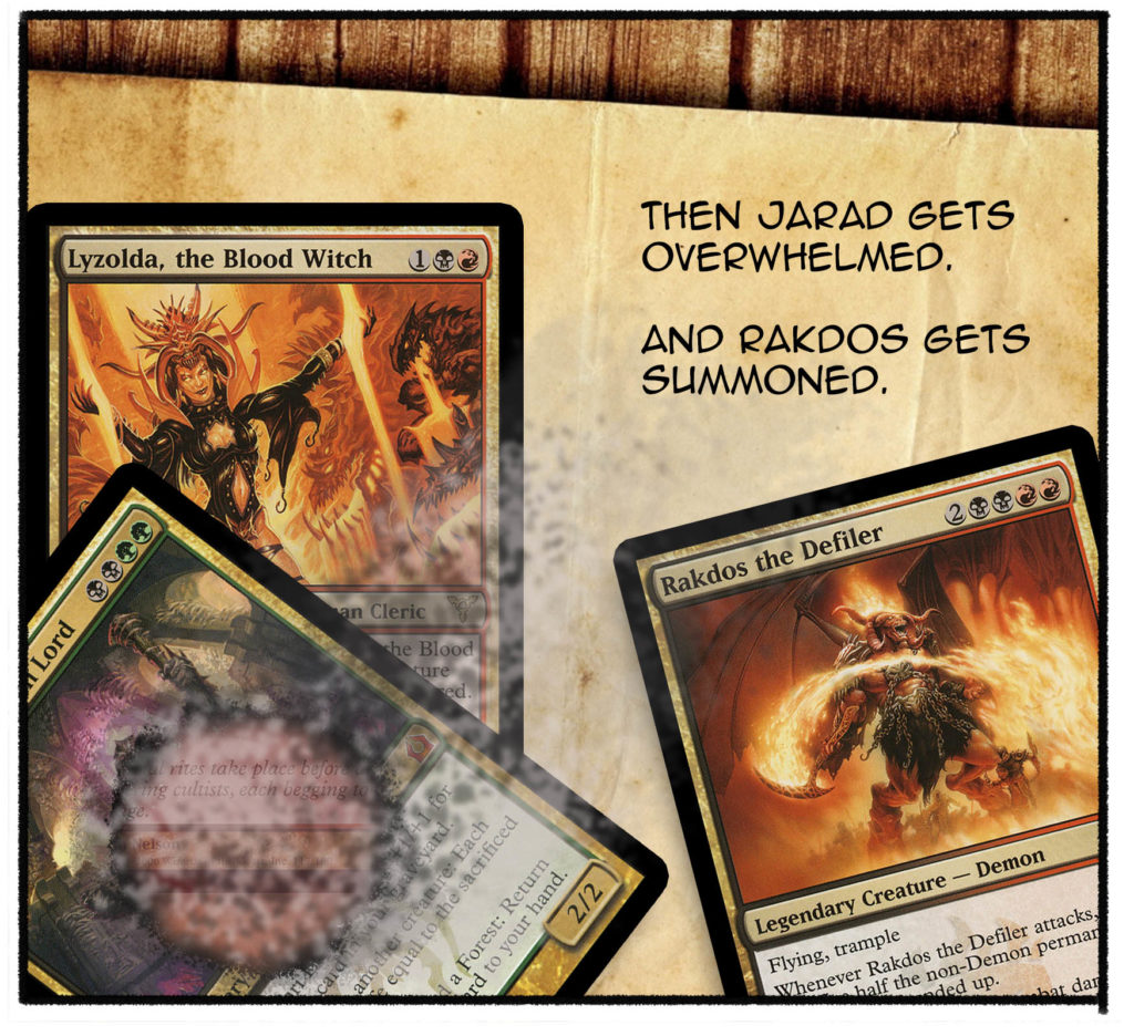 Then Jarad gets overwhelmed. And Rakdos gets summoned.