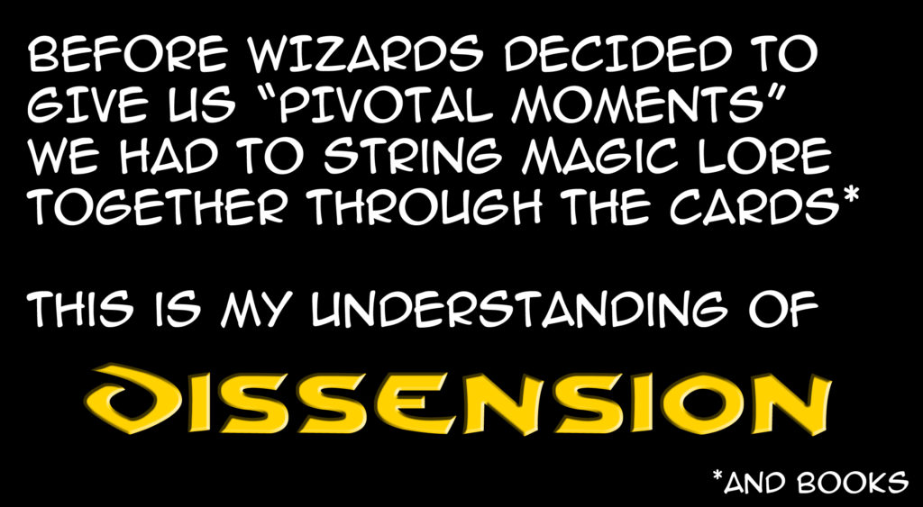 """Before Wizards decided to give us """"Pivotal Moments"""" we had to string Magic lore together through the cards (and books). This is my understanding of Dissension."""